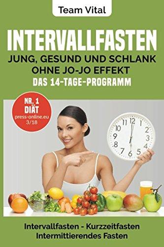 Intervallfasten: jung, gesund und schlank ohne Jo-Jo Effekt | Das 14-Tage-Programm: Intermittierendes Fasten, Kurzzeitfasten ( der neue US-Trend - stellen Sie Ihre innere Uhr auf schlank) -
