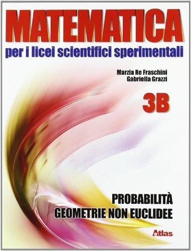 Matematica per i Licei scientifici sperimentali. Vol. 3B: Calcolo numerico, probabilità, geometria non euclidea. Per le Scuole. Con espansione online
