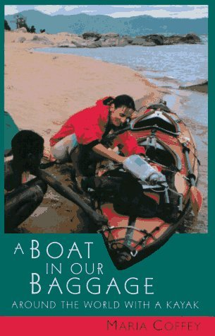 A Boat in Our Baggage: Around the World With a Kayak First Thus edition by Maria Coffey (1995) Paperback