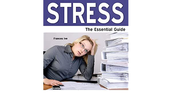 Stress: The Essential Guide (Need2Know Books Book 128)