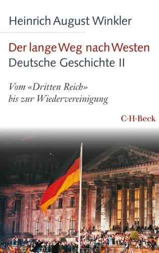 Der lange Weg nach Westen - Deutsche Geschichte II: Vom 'Dritten Reich' bis zur Wiedervereinigung (Beck Paperback 6139)
