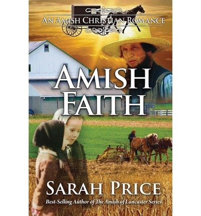 [ AMISH FAITH: AN AMISH CHRISTIAN ROMANCE ] BY Price, Sarah ( AUTHOR )May-01-2013 ( Paperback )