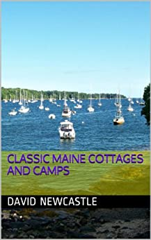 Classic Maine Cottages and Camps (English Edition) par [Newcastle, David]