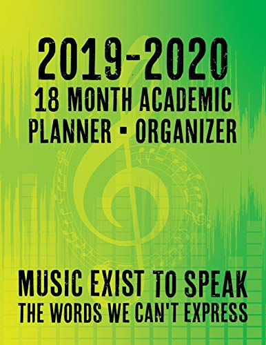 2019 - 2020 - 18 Month Academic Planner - Organizer - Music Exists To Speak The Words We Can't Express: For You Music Lovers - Holidays Included - ... (Musician Collage Series - Green, Band 1)
