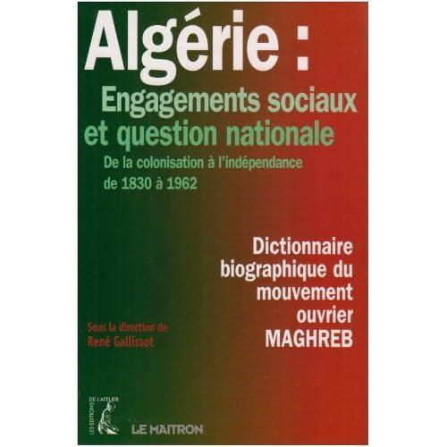 Algérie : Engagements sociaux et question nationale : De la colonisation à l'indépendance de 1830 à 1962 Dictionnaire biographique du mouvement ouvrier : Maghreb
