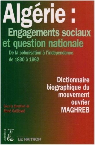 Algérie : Engagements sociaux et question nationale : De la colonisation à l'indépendance de 1830 à 1962 Dictionnaire biographique du mouvement ouvrier : Maghreb par René Gallissot, Collectif, Amar Benamrouche