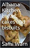 Alhama Kitchen: bread, cakes and biscuits (English Edition)