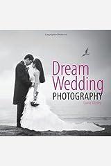 By Lorna Yabsley Dream Wedding Photography: Photographing the Perfect Wedding [Hardcover] Hardcover