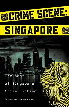 Crime Scene: Singapore: The Best of Singapore Crime Fiction by [Leather, Stephen]
