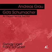 Ligeti & Schubert: An Experimental Recital (Digitally Remastered) by Andreas Grau & Gotz Schumacher (2012-08-08)