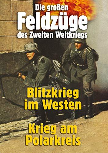 Die großen Feldzüge des Zweiten Weltkriegs - Blitzkrieg im Westen & Krieg am Polarkreis