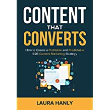 Content That Converts: How to Build a Profitable and Predictable B2B Content Marketing Strategy (English Edition)