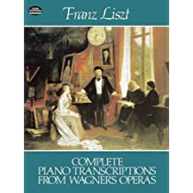 Complete Piano Transcriptions from Wagner's Operas (Dover Music for Piano) by Liszt, Franz, Classical Piano Sheet Music (1981) Paperback