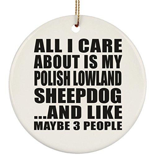 Designsify All I Care About is My Polish Lowland Sheepdog - Circle Ornament Kreis Weihnachtsbaumschmuck aus Keramik Weihnachten - Geschenk zum Geburtstag Jahrestag Muttertag Vatertag Ostern - Polish Pottery Christmas Ornament