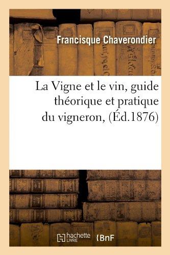 La Vigne et le vin, guide théorique et pratique du vigneron, (Éd.1876)