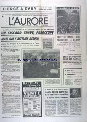 AURORE (L') [No 9811] du 25/03/1976 - LES CONFLITS SOCIAUX - GISCARD EST GRAVE ET PREOCCUPE - MAIS S'AFFIRME RESOLU - OUESSANT - LE COMBAT INEGAL DES SOLDATS ET DU MAZOUT - SERIE DE MESURES POUR LES FAMILLES - ISABEL PERON DESTITUEE ET EN RESIDENCE SURVEILLEE