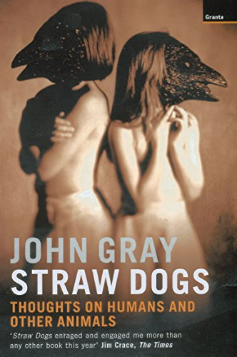 Straw Dogs: Thoughts on Humans and Other Animals por John Gray