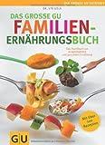 Das große GU Familienernährungsbuch: Das Handbuch zur ausgewogenen und gesunden Ernährung (GU Gr. Ratgeber Partnerschaft & Familie)