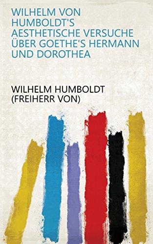 Wilhelm von Humboldt's aesthetische versuche über Goethe's Hermann und Dorothea