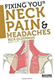 Fixing You: Neck Pain and Headaches: Self-treatment for Healing Neck Pain and Headaches Due to Bulging Disks, Degenerative Disks, and Other Diagnoses: Volume 1