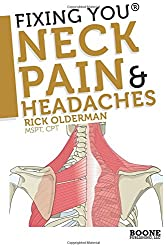 Fixing You: Neck Pain & Headaches: Self-Treatment for healing Neck pain and headaches due to Bulging Disks, Degenerative Disks, and other diagnoses.: Volume 1