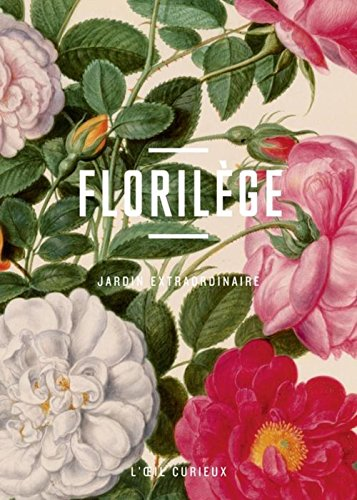 Florilège, jardin extraordinaire