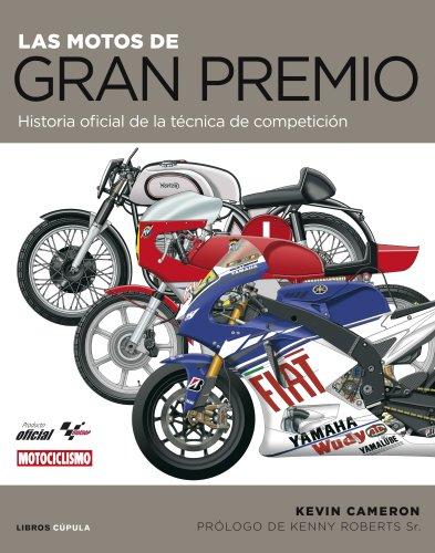 Las motos de Gran Premio: Historia oficial de la técnica de competición (Hobbies) por Kevin Cameron