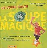 la soupe magique le livre culte de marion grillparzer 12 mars 2004 reli?