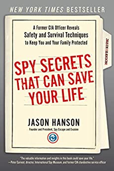 Spy Secrets That Can Save Your Life: A Former CIA Officer Reveals Safety and Survival Techniques to Keep You and Your Family Protected by [Hanson, Jason]