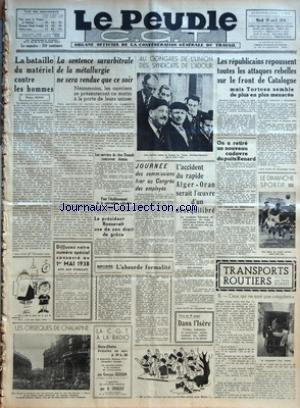 PEUPLE C.G.T. (LE) [No 6297] du 19/04/1938 - LA BATAILLE DU MATERIEL CONTRE LES HOMMES PAR PIETRO NENNI - LES OBSEQUES DE CHALIAPINE - LA SENTENCE SURARBITRALE DE LA METALLURGIE NE SERA RENDRE QUE CE SOIR - NEANMOINS - LES OUVRIERS SE PRESENTERONT CE MATIN A LA PORTE DE LEURS USINES - LES OUVRIERS DE CHEZ RENAULT RENTRERONT DEMAIN - POUR L'ETABLISSEMENT DE LA CONVENTION COLLECTIVE - LE PRESIDENT ROOSEVELT USE DE SON DROIT DE GRACE - RIPOSTES - L'ABSURDE FORMALITE - AU CONGRES DE L'UNION DES SYN