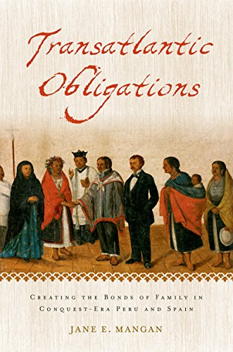 Transatlantic Obligations: Creating the Bonds of Family in Conquest-Era Peru and Spain (English Edition)