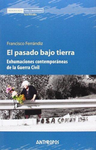 El pasado bajo tierra: Exhumaciones contemporáneas de la Guerra Civil (Memoria Rota. Exilios y Heterodoxias) por Francisco Ferrándiz Martín
