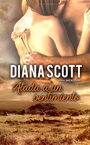 Atada a un sentimiento: Novela romántica (Saga Infidelidades)