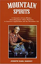 Mountain Spirits: A Chronicle of Corn Whiskey from King James' Ulster Plantation to America's Appalachians and the Moonshine Life