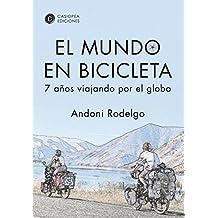 El mundo en bicicleta: 7 años viajando por el globo (Spanish Edition)