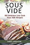 Sous Vide: 102 Delicious Low Carb Sous Vide Recipes: Volume 1