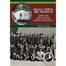 Small Town, Big Secrets: : Inside the Boca Raton Army Air Field during World War II by Sally J. Ling (2012-06-27)