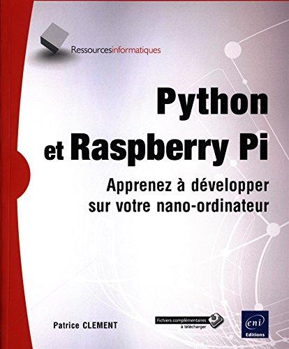 Python et Raspberry Pi - Apprenez à développer sur votre nano-ordinateur