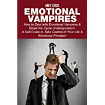 Emotional Vampires: How to Deal with Emotional Vampires & Break the Cycle of Manipulation.  A Self Guide to Take Control of Your Life & Emotional Freedom ... Blokehead Success Series) (English Edition)