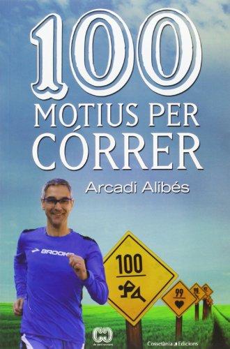 100 Motius Per Córrer (De 100 en 100) por Arcadi Alibés Riera