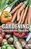 Gardening: Organic Vegetable Gardening: The Permaculture Guide to Your Organic  Vegetable Garden (horticulture, permaculture, mini farming, gardening, ... gardening, perennial vegetables Book 2)