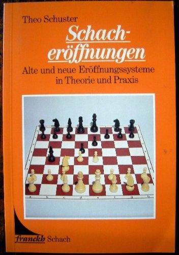 Schacheröffnungen. Alte und neue Eröffnungssysteme in Theorie und Praxis