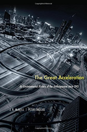 The Great Acceleration: An Environmental History of the Anthropocene Since 1945 por Professor J. R. McNeill