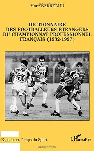 Dictionnaire des footballeurs étrangers: Championnat professionnel français 1932-1997