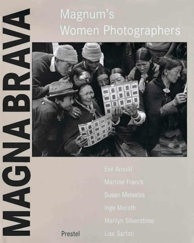 Magna Brava: Magnum's Women Photographers- Eve Arnold, Martine Franck, Susan Meiselas, Inge Morath, Lise Sarfati, Marilyn Silverstone by Sara Stevenson (1999-11-01)