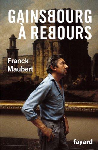 Gainsbourg à rebours : Suivi de Propos sur l'art par Franck Maubert