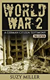 World War 2: A Chilling Testimony of a German Citizen Living during the War - The Personal Account of Hans Wagner - 2nd Edition (WW2, WWII)