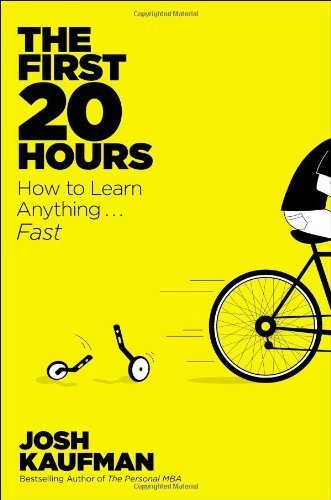 The First 20 Hours: How to Learn Anything . . . Fast! by Kaufman, Josh (2013) Hardcover