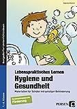 Lebenspraktisches Lernen: Hygiene und Gesundheit: Materialien für Schüler mit geistiger Behinderung (1. bis 6. Klasse)