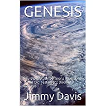 GENESIS: Key Bible Study Sermons & Lessons in the Old Testament Book of Genesis